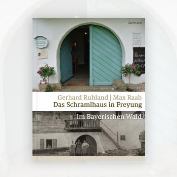 Gerhard Ruhland, Max Raab: Das Schramlhaus in Freyung